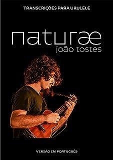 João Tostes - naturæ: Transcrições para ukulele (português) (Portuguese Edition)