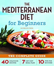 The Mediterranean Diet for Beginners: The Complete Guide – 40 Delicious Recipes,..