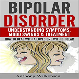 Bipolar Disorder: Understanding Symptoms, Mood Swings & Treatment, Revised and Updated Version