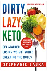DIRTY, LAZY, KETO (Revised and Expanded): Get Started Losing Weight While Breaking the Rules Kindle Edition