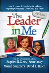 Leader in Me: How Schools Around the World Are Inspiring Greatness, One Child at a Time Kindle Edition