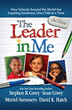Leader in Me: How Schools Around the World Are Inspiring Greatness, One Child at a Time