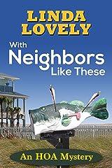 With Neighbors Like These: An HOA Mystery Kindle Edition