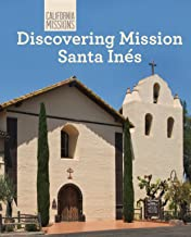 Discovering Mission Santa Ines (California Missions)