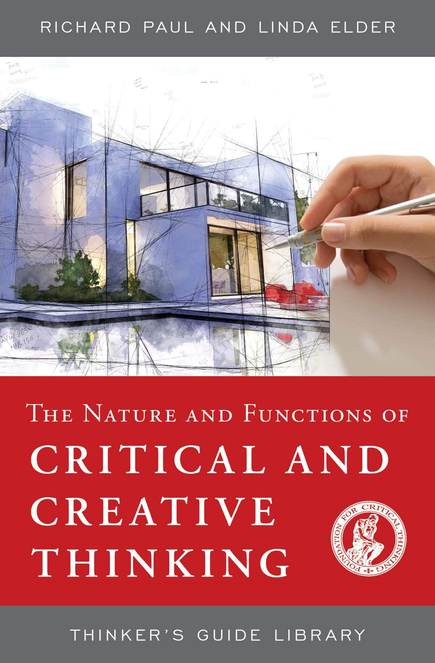 The Nature and Functions of Critical & Creative Thinking (Thinker's Guide Library)