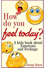 Emotions and Feelings, How do you feel today ? A kids book about Emotions and Feelings Kindle Edition