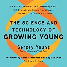The Science and Technology of Growing Young: An Insider's Guide to the Breakthroughs That Will Dramatically Extend Our Lif...