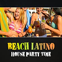 Beach Latino House Party Time - Hot Summertime Grooves, Holiday Music, Brazilian Dance Club, Tropical Cuban Rhythms, Sexy Latino Moves