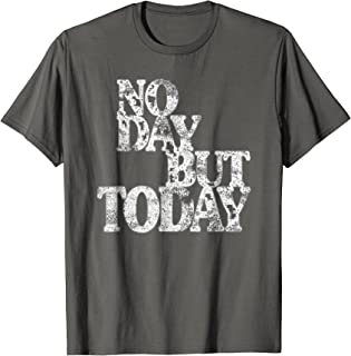 No Day But Today - Inspirational Theatre Shirt