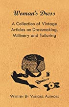 Woman's Dress - A Collection of Vintage Articles on Dressmaking, Millinery and Tailoring (English Edition)