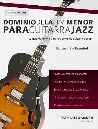 Dominio de la ii V menor para guitarra jazz: Domina el lenguaje de los solos