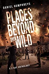 Places Beyond the Wild: A Z-Day Anthology Kindle Edition