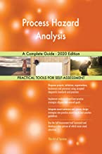 Process Hazard Analysis A Complete Guide - 2020 Edition (English Edition)