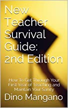 New Teacher Survival Guide: 2nd Edition: How To Get Through Your First Year of Teaching and Maintain Your Sanity