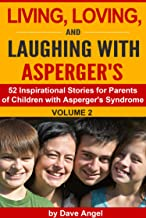 Living, Loving and Laughing with Asperger's (Volume 2): 52 Tips, Stories and Inspirational Ideas for Parents of Children with Asperger's