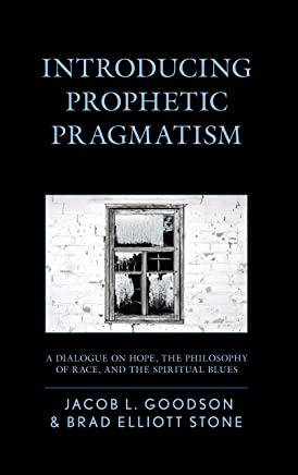Introducing Prophetic Pragmatism: A Dialogue on Hope, the Philosophy of Race, and the Spiritual Blues