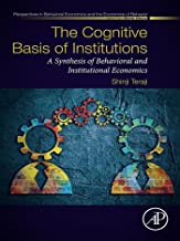 The Cognitive Basis of Institutions: A Synthesis of Behavioral and Institutional Economics (Perspectives in Behavioral Economics and the Economics of Behavior)