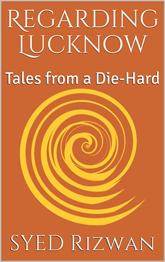 筋肉の沈黙ジョージバーナードRegarding Lucknow: Tales from a Die-Hard (English Edition)