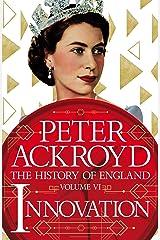 Innovation: A History of England Volume VI (The History of England Book 7) Kindle Edition