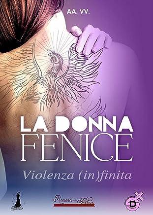 LA DONNA FENICE: Violenza (In)finita