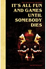 It's All Fun and Games Until Somebody Dies Kindle Edition