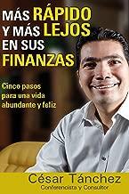 Mas rapido y mas lejos en sus finanzas: Cinco pasos para una vida abundante y feliz (Spanish Edition)