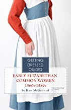 16th century Early Elizabethan Common Women's Getting Dressed Guide (Getting Dressed Guides) (English Edition)