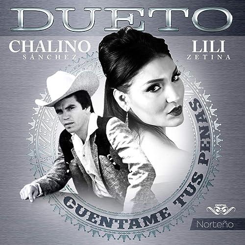 Cuentame Tus Penas By Chalino Sanchez Lili Zetina On Amazon Music