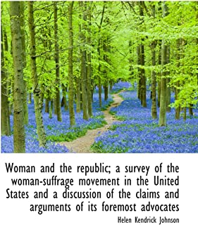 Woman and the republic; a survey of the woman-suffrage movement in the United States and a discussio