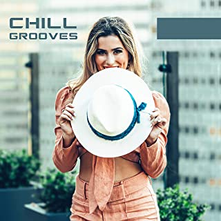 Chill Grooves: Electronic House Rhythms & Chillout Mix 2019