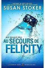 Au Secours de Felicity (Ace Sécurité t. 4) Format Kindle