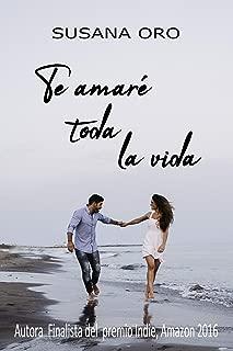Te amaré toda la vida (Spanish Edition)