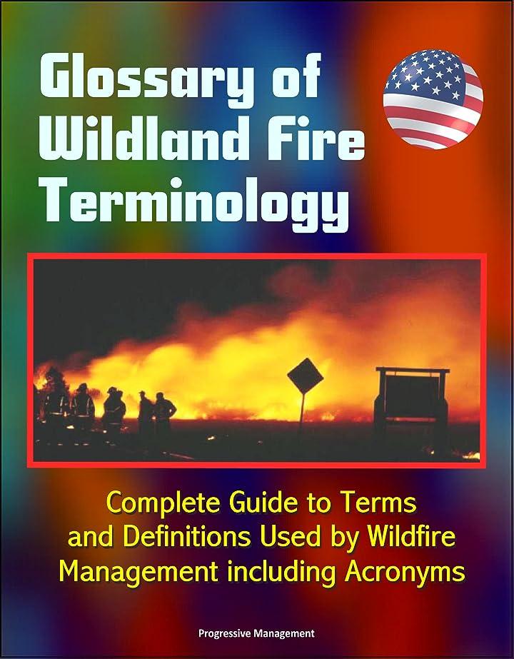 バターマークされたプロテスタントGlossary of Wildland Fire Terminology - Complete Guide to Terms and Definitions Used by Wildfire Management including Acronyms (English Edition)