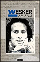 Wesker on File (Writers on File Series: Documenting the Work of Major Dramatists of the Last Hundred Years)