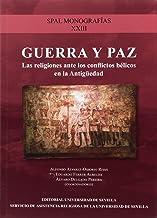 GUERRA Y PAZ: La religión ante los conflictos bélicos en la antigüedad: 23 (SPAL Monografías Arqueología)