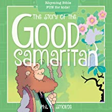 The Story of the Good Samaritan: Rhyming Bible Fun for Kids! (Oh, What God Will Go and Do!)