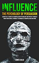 Influence The Psychology of Persuasion : Learn The 27 Secrets of Manipulation Psychology and Protect Yourself from Them! U...