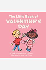 The Little Book Of Valentine's Day: (Children's Book about Valentine's Day, How to Give and Receive Love, How to Celebrate Ages 3 10, Preschool, Kindergarten, First Grade) Kindle Edition