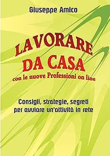 Lavorare da casa con le nuove Professioni on line - Consigli, strategie, segreti per avviare un'attività in rete (Italian Edition)