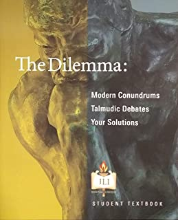 The Dilemma: Modern Conundrums. Talmudic Debates. Your Solutions.