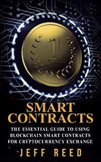 Smart Contracts: The Essential Guide to Using Blockchain Smart Contracts for Cryptocurrency Exchange (Smart Contracts, Investing in Ethereum, Blockchain, Fintech)