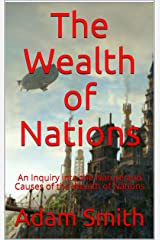 The Wealth of Nations: An Inquiry into the Nature and Causes of the Wealth of Nations (English Edition) eBook Kindle