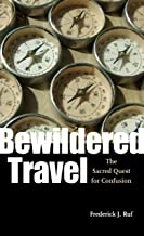 Bewildered Travel: The Sacred Quest for Confusion (Studies in Religion and Culture)