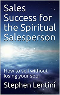 Sales Success for the Spiritual Salesperson: How to sell without losing your soul (English Edition)