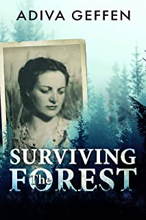 Surviving The Forest:  A WW2 Historical Novel, Based on a True Story of a Jewish Holocaust Survivor