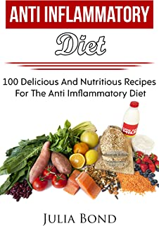 Anti Inflammatory Diet Recipes: Reverse Diesease, Heal Your Body, Anti Imflammatory Recipes, PH Balance, Detoxification, Lose Weight, Rapid Weight Loss, ... Cleanse, Alkalising foods, Healthy Living.