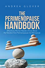 The Perimenopause Handbook: What Every Women Needs to Know About the Transition from Perimenopause into Menopause
