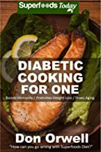 Diabetic Cooking For One: 160+ Recipes, Diabetics Diet,Diabetic Cookbook For One,Gluten Free Cooking, Wheat Free, Antioxidants & Phytochemicals, Diabetics ... Weight loss-Diabetic Living 49)