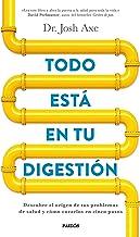 Todo está en tu digestión: Descubre el origen de tus problemas de salud y cómo curarlos en cinco pasos (Spanish Edition)