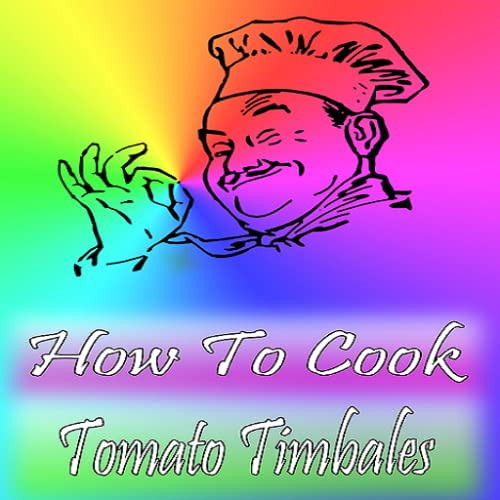 How To Cook Tomato Timbales